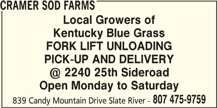 Cramer Sod Farms (807-475-9759) - Display Ad - Local Growers of Kentucky Blue Grass FORK LIFT UNLOADING PICK-UP AND DELIVERY Open Monday to Saturday 807 475-9759 839 Candy Mountain Drive Slate River - CRAMER SOD FARMS