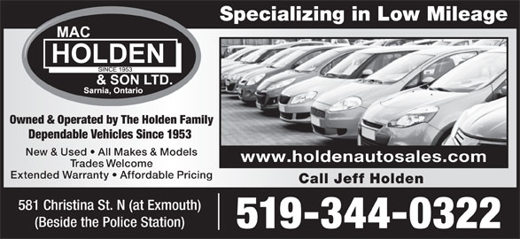 Mac Holden & Son Ltd (519-344-0322) - Display Ad - New & Used   All Makes & Models www.holdenautosales.com Trades Welcome Extended Warranty   Affordable Pricing Call Jeff Holden 581 Christina St. N (at Exmouth) (Beside the Police Station) 519-344-0322 Specializing in Low Mileage Owned & Operated by The Holden Family Dependable Vehicles Since 1953