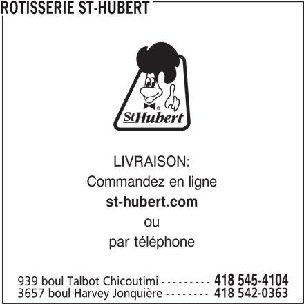 Rôtisserie St-Hubert (418-545-4104) - Annonce illustrée======= - 939 boul Talbot Chicoutimi --------- 418 545-4104 3657 boul Harvey Jonquière -------- 418 542-0363 ROTISSERIE ST-HUBERT LIVRAISON: Commandez en ligne st-hubert.com par téléphone ou