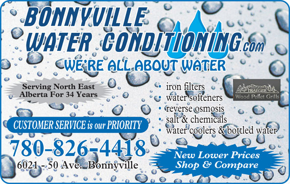 Bonnyville Water Conditioning Ltd (780-826-4418) - Display Ad - water coolers & bottled water 780 826-4418 New Lower Prices Shop & Compare 6021 - 50 Ave.  Bonnyville WE RE ALL ABOUT WATER Serving North East iron filters Alberta For 34 Years water softeners reverse osmosis salt & chemicals CUSTOMER SERVICE is our PRIORITY