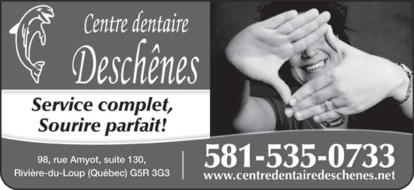 Centre Dentaire Deschênes (418-860-3368) - Annonce illustrée======= - Service complet, Sourire parfait! 98, rue Amyot, suite 130, Rivière-du-Loup (Québec) G5R 3G3 www.centredentairedeschenes.netwww.centredentairedeschenes.net 581-535-0733