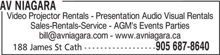 Spectra Audio-Visual Services (905-687-8640) - Display Ad - AV NIAGARA Video Projector Rentals - Presentation Audio Visual Rentals Sales-Rentals-Service - AGM's Events Parties 905 687-8640 188 James St Cath ------------------ AV NIAGARA Video Projector Rentals - Presentation Audio Visual Rentals Sales-Rentals-Service - AGM's Events Parties 905 687-8640 188 James St Cath ------------------