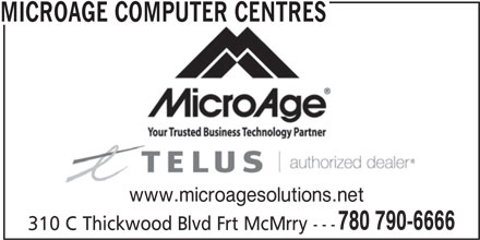 MicroAge (780-790-6666) - Display Ad - MICROAGE COMPUTER CENTRES www.microagesolutions.net 780 790-6666 310 C Thickwood Blvd Frt McMrry ---