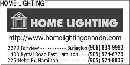 Home Lighting (905-634-9953) - Display Ad - http://www.homelightingcanada.com Burlington (905) 634-9953 2279 Fairview ----------- 1400 Rymal Road East Hamilton ---- (905) 574-6776 225 Nebo Rd Hamilton ------------ (905) 574-8806 HOME LIGHTING