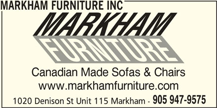 Markham Furniture Inc (905-947-9575) - Display Ad - MARKHAM FURNITURE INC Canadian Made Sofas & Chairs www.markhamfurniture.com 905 947-9575 1020 Denison St Unit 115 Markham - MARKHAM FURNITURE INC Canadian Made Sofas & Chairs www.markhamfurniture.com 905 947-9575 1020 Denison St Unit 115 Markham -