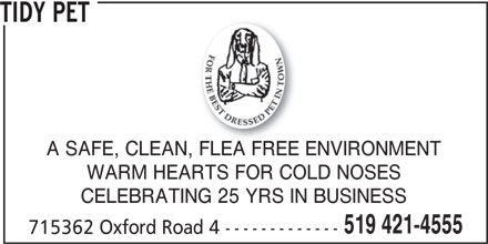 Tidy Pet (519-421-4555) - Display Ad - TIDY PET A SAFE, CLEAN, FLEA FREE ENVIRONMENTN, FLEA FREE ENV WARM HEARTS FOR COLD NOSES CELEBRATING 25 YRS IN BUSINESS 519 421-4555 715362 Oxford Road 4 -------------