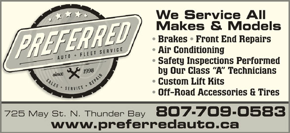 Preferred Auto & Fleet Services (807-622-1998) - Display Ad - Custom Lift Kits Off-Road Accessories & Tires 725 May St. N. Thunder Bay 807-709-0583 www.preferredauto.ca We Service All Makes & Models Brakes   Front End Repairs Air Conditioning Safety Inspections Performed by Our Class  A  Technicians