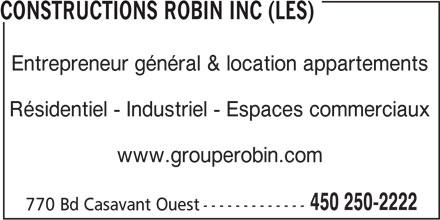 Groupe Robin (450-250-2222) - Annonce illustrée======= - Entrepreneur général & location appartements Résidentiel - Industriel - Espaces commerciaux www.grouperobin.com 450 250-2222 770 Bd Casavant Ouest------------- CONSTRUCTIONS ROBIN INC (LES)