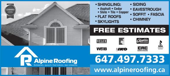 Alpine Roofing (416-469-1939) - Display Ad - SIDING SHINGLING: Asphalt   Cedar EAVESTROUGH Slate   Tile   Copper SOFFIT    FASCIA FLAT ROOFS CHIMNEY SKYLIGHTS FREE ESTIMATES 647.497.7333 EXPERIENCE, QUALITY, FAST SERVICE, FREE ESTIMATES www.alpineroofing.ca SIDING SHINGLING: Asphalt   Cedar EAVESTROUGH Slate   Tile   Copper SOFFIT    FASCIA FLAT ROOFS CHIMNEY SKYLIGHTS FREE ESTIMATES 647.497.7333 EXPERIENCE, QUALITY, FAST SERVICE, FREE ESTIMATES www.alpineroofing.ca
