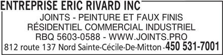 Entreprise Eric Rivard Inc (450-531-7001) - Annonce illustrée======= - JOINTS - PEINTURE ET FAUX FINIS RÉSIDENTIEL COMMERCIAL INDUSTRIEL RBQ 5603-0588 - WWW.JOINTS.PRO 450 531-7001 812 route 137 Nord Sainte-Cécile-De-Mitton - ENTREPRISE ERIC RIVARD INC