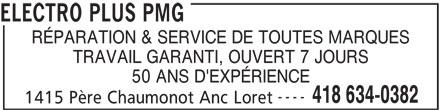 Electro Plus PMG (418-634-0382) - Annonce illustrée======= - ELECTRO PLUS PMG RÉPARATION & SERVICE DE TOUTES MARQUES TRAVAIL GARANTI, OUVERT 7 JOURS 50 ANS D'EXPÉRIENCE 418 634-0382 1415 Père Chaumonot Anc Loret ----