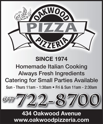 Oakwood Pizzeria (416-654-5655) - Annonce illustrée======= - SINCE 1974 Homemade Italian Cooking Always Fresh Ingredients Catering for Small Parties Available Sun - Thurs 11am - 1:30am   Fri & Sun 11am - 2:30am 434 Oakwood Avenue www.oakwoodpizzeria.com