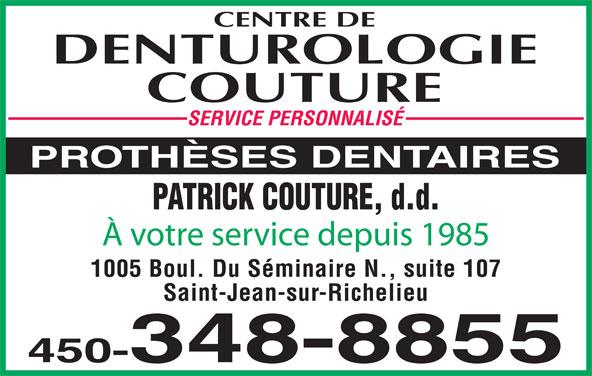 Centre de Denturologie Couture (450-348-8855) - Annonce illustrée======= - SERVICE PERSONNALISÉ PATRICK COUTURE, d.d. À votre service depuis 1985 1005 Boul. Du Séminaire N., suite 107 Saint-Jean-sur-Richelieu 450-348-8855 PROTHÈSES DENTAIRES