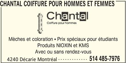 Chantal Coiffure Pour Hommes et Femmes (514-485-7976) - Annonce illustrée======= - Mèches et coloration   Prix spéciaux pour étudiants Produits NIOXIN et KMS Avec ou sans rendez-vous ------------- 514 485-7976 4240 Décarie Montréal CHANTAL COIFFURE POUR HOMMES ET FEMMES