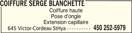 Coiffure Serge Blanchette (450-252-5979) - Annonce illustrée======= - COIFFURE SERGE BLANCHETTE COIFFURE SERGE BLANCHETTE Coiffure haute Pose d'ongle Extension capillaire 450 252-5979 645 Victor-Cordeau StHya ---------- COIFFURE SERGE BLANCHETTE