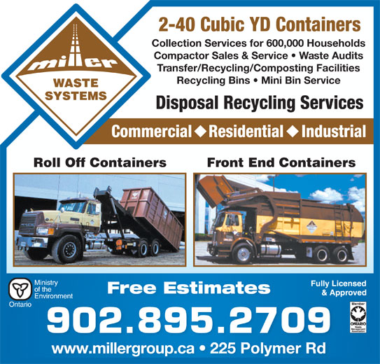 Truro Sanitation Ltd (902-895-2709) - Display Ad - Compactor Sales & Service   Waste Audits Transfer/Recycling/Composting Facilities Recycling Bins   Mini Bin Service Disposal Recycling Services Commercial Residential Industrial Roll Off Containers Front End Containers Free Estimates 902.895.2709 www.millergroup.ca   225 Polymer Rdwwwmillergroupca 225PolymerRd 2-40 Cubic YD Containers Collection Services for 600,000 Households