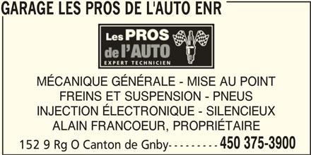 Les Pros De L'Auto Enr (450-375-3900) - Annonce illustrée======= - GARAGE LES PROS DE L'AUTO ENR MÉCANIQUE GÉNÉRALE - MISE AU POINT FREINS ET SUSPENSION - PNEUS INJECTION ÉLECTRONIQUE - SILENCIEUX ALAIN FRANCOEUR, PROPRIÉTAIRE 450 375-3900 152 9 Rg O Canton de Gnby--------- GARAGE LES PROS DE L'AUTO ENR