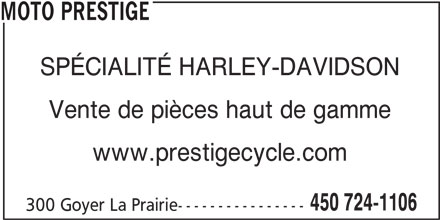 Moto Prestige (450-724-1106) - Annonce illustrée======= - www.prestigecycle.com SPÉCIALITÉ HARLEY-DAVIDSON 450 724-1106 300 Goyer La Prairie---------------- Vente de pièces haut de gamme MOTO PRESTIGE