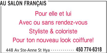 Au Salon Français (450-774-6318) - Annonce illustrée======= - AU SALON FRANÇAIS Avec ou sans rendez-vous Styliste & coloriste Pour ton nouveau look coiffure! ------------ 450 774-6318 448 Av Ste-Anne St Hya Pour elle et lui