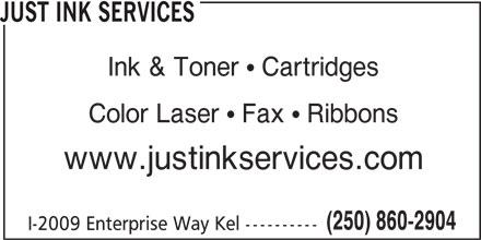 Just Ink Services (250-860-2904) - Display Ad - Ink & Toner  Cartridges Color Laser  Fax  Ribbons JUST INK SERVICES www.justinkservices.com (250) 860-2904 I-2009 Enterprise Way Kel ----------
