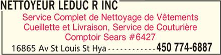 Nettoyeur Leduc R Inc (450-774-6887) - Annonce illustrée======= - NETTOYEUR LEDUC R INCNETTOYEUR LEDUC R INC NETTOYEUR LEDUC R INC Service Complet de Nettoyage de Vêtements Cueillette et Livraison, Service de Couturière Comptoir Sears #6427 450 774-6887 16865 Av St Louis St Hya------------