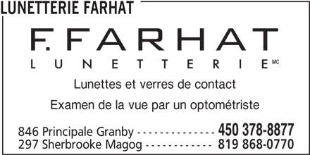 F. Farhat Lunetterie (450-378-8877) - Annonce illustrée======= - Lunettes et verres de contact LUNETTERIE FARHAT Examen de la vue par un optométriste 450 378-8877 846 Principale Granby -------------- 297 Sherbrooke Magog ------------ 819 868-0770
