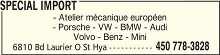 Spécial Import (450-778-3828) - Annonce illustrée======= - SPECIAL IMPORT SPECIAL IMPORT - Atelier mécanique européen 450 778-3828 6810 Bd Laurier O St Hya ----------- SPECIAL IMPORT - Porsche - VW - BMW - Audi Volvo - Benz - Mini