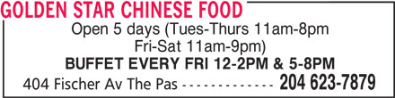 Golden Star Chinese Food (204-623-7879) - Display Ad - GOLDEN STAR CHINESE FOOD Open 5 days (Tues-Thurs 11am-8pm Fri-Sat 11am-9pm) BUFFET EVERY FRI 12-2PM & 5-8PM 204 623-7879 404 Fischer Av The Pas -------------
