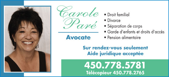 Carole Paré Avocate (450-778-5781) - Annonce illustrée======= - Droit familial Divorce Séparation de corps Garde d'enfants et droits d'accès Pension alimentaire Avocate Sur rendez-vous seulement Aide juridique acceptée 450.778.5781 Télécopieur 450.778.2765