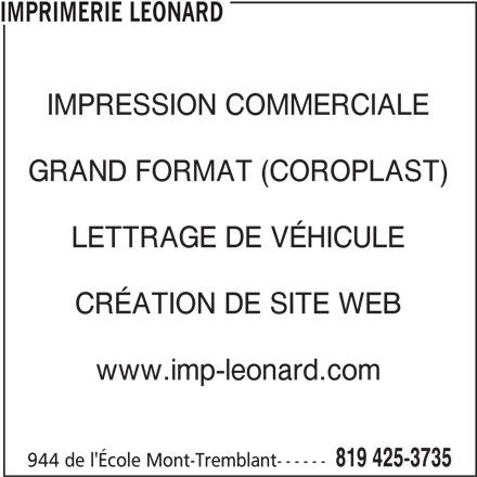 Imprimerie Léonard (819-425-3735) - Annonce illustrée======= - IMPRESSION COMMERCIALE GRAND FORMAT (COROPLAST) LETTRAGE DE VÉHICULE CRÉATION DE SITE WEB www.imp-leonard.com 819 425-3735 944 de l'École Mont-Tremblant------ IMPRIMERIE LEONARD