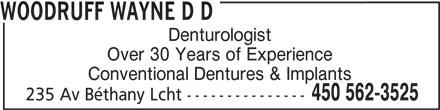 Wayne Woodruff Denturologiste (450-562-3525) - Display Ad - Denturologist Over 30 Years of Experience Conventional Dentures & Implants 450 562-3525 235 Av Béthany Lcht --------------- WOODRUFF WAYNE D D