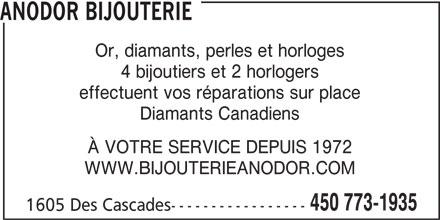 Bijouterie Anodor Enr (450-773-1935) - Annonce illustrée======= - ANODOR BIJOUTERIE Or, diamants, perles et horloges 4 bijoutiers et 2 horlogers effectuent vos réparations sur place Diamants Canadiens À VOTRE SERVICE DEPUIS 1972 WWW.BIJOUTERIEANODOR.COM 450 773-1935 1605 Des Cascades-----------------