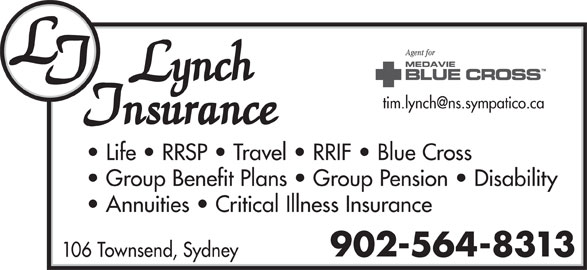 Lynch Insurance Agency (902-564-8313) - Display Ad - Life   RRSP   Travel   RRIF   Blue Cross Group Benefit Plans   Group Pension   Disability Annuities   Critical Illness Insurance 902-564-8313 106 Townsend, Sydney