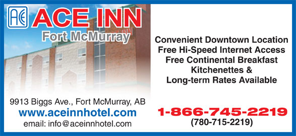 Ace Inn (780-715-2219) - Display Ad - Fort McMurray Convenient Downtown Location Free Hi-Speed Internet Access Free Continental Breakfast Kitchenettes & Long-term Rates Available 9913 Biggs Ave., Fort McMurray, AB 1-866-745-2219 www.aceinnhotel.com (780-715-2219)