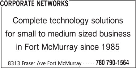 Corporate Networks (780-790-1564) - Display Ad - for small to medium sized business in Fort McMurray since 1985 780 790-1564 8313 Fraser Ave Fort McMurray ----- CORPORATE NETWORKS Complete technology solutions
