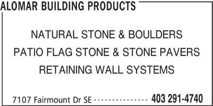 Alomar Building Products (403-291-4740) - Display Ad - NATURAL STONE & BOULDERS PATIO FLAG STONE & STONE PAVERS RETAINING WALL SYSTEMS --------------- 403 291-4740 7107 Fairmount Dr SE ALOMAR BUILDING PRODUCTS