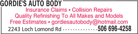 Gordie's Auto Body (506-696-4258) - Display Ad - GORDIE'S AUTO BODY Insurance Claims  Collision Repairs Quality Refinishing To All Makes and Models 506 696-4258 2243 Loch Lomond Rd --------------