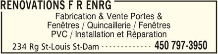 Rénovations F R Enrg (450-797-3950) - Annonce illustrée======= - RENOVATIONS F R ENRG Fabrication & Vente Portes & Fenêtres / Quincaillerie / Fenêtres PVC / Installation et Réparation ------------- 450 797-3950 234 Rg St-Louis St-Dam