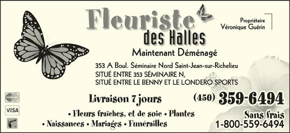 Fleuriste Des Halles (450-359-6494) - Annonce illustrée======= - Fleuriste des Hallesdes Halles Maintenant DéménagéénagéMaintenant Dém 353 A Boul. Séminaire Nord Saint-Jean-sur-RichelieuJean-sur-Richelieu SITUÉ ENTRE 353 SÉMINAIRE N, SITUÉ ENTRE LE BENNY ET LE LONDERO SPORTSDERO SPORTS Livraison 7 jours Fleurs fraîches, et de soie   Plantes Naissances   Mariages   Funérailles 1-800-559-64941-800-559-6494800-559-6494