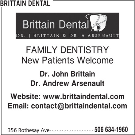 Dr Andrew  Arsenault (506-634-1960) - Display Ad - BRITTAIN DENTAL FAMILY DENTISTRY New Patients Welcome Dr. John Brittain Dr. Andrew Arsenault Website: www.brittaindental.com 506 634-1960 356 Rothesay Ave------------------