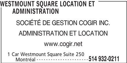 Westmount Square (514-932-0211) - Annonce illustrée======= - WESTMOUNT SQUARE LOCATION ET ADMINISTRATION SOCIÉTÉ DE GESTION COGIR INC. ADMINISTRATION ET LOCATION www.cogir.net 1 Car Westmount Square Suite 250 ---------------------- 514 932-0211 Montréal