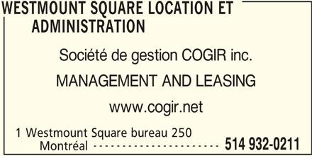 Westmount Square (514-932-0211) - Display Ad - WESTMOUNT SQUARE LOCATION ET ADMINISTRATION Société de gestion COGIR inc. MANAGEMENT AND LEASING www.cogir.net 1 Westmount Square bureau 250 ---------------------- 514 932-0211 Montréal WESTMOUNT SQUARE LOCATION ET