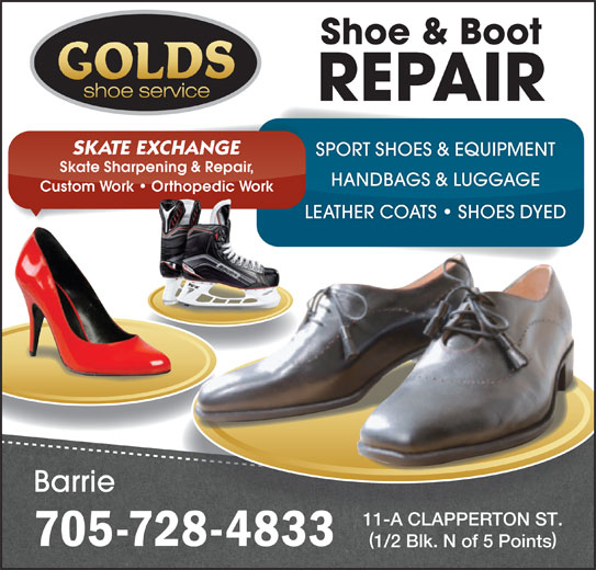 Golds Shoe Service (705-728-4833) - Display Ad - Shoe & Boot shoe service REPAIR SKATE EXCHANGE SPORT SHOES & EQUIPMENT Skate Sharpening & Repair, HANDBAGS & LUGGAGE Custom Work   Orthopedic Work LEATHER COATS   SHOES DYED Barrie 11-A CLAPPERTON ST. 705-728-4833 1/2 Blk. N of 5 Points