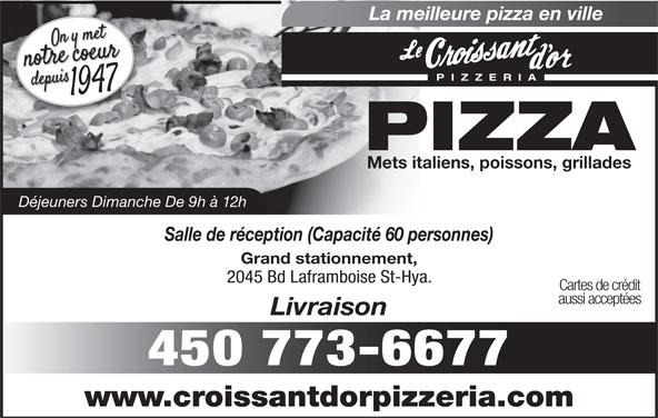 Au Croissant D'Or (450-773-6677) - Annonce illustrée======= - La meilleure pizza en ville PIZZERI PIZZA Mets italiens, poissons, grillades Déjeuners Dimanche De 9h à 12h Salle de réception (Capacité 60 personnes) Grand stationnement, 2045 Bd Laframboise St-Hya. Cartes de crédit aussi acceptées Livraison 450 773-6677 www.croissantdorpizzeria.com