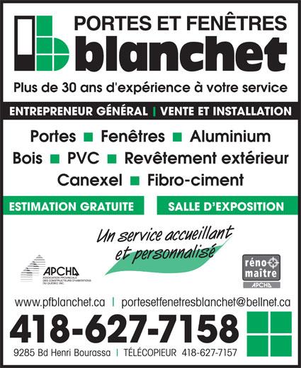 Blanchet Portes & Fenêtres (418-627-7158) - Annonce illustrée======= - Plus de 30 ans d'expérience à votre service ENTREPRENEUR GÉNÉRAL VENTE ET INSTALLATION SALLE D EXPOSITION ESTIMATION GRATUITE Un service accueillant et personnalisé www.pfblanchet.ca 418-627-7158 9285 Bd Henri Bourassa TÉLÉCOPIEUR  418-627-7157
