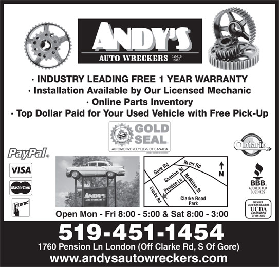 Andys Auto Wreckers (519-451-1454) - Display Ad - · Online Parts Inventory · Top Dollar Paid for Your Used Vehicle with Free Pick-Up Open Mon - Fri 8:00 - 5:00 & Sat 8:00 - 3:00 519-451-1454 1760 Pension Ln London (Off Clarke Rd, S Of Gore) www.andysautowreckers.com · INDUSTRY LEADING FREE 1 YEAR WARRANTY · Installation Available by Our Licensed Mechanic