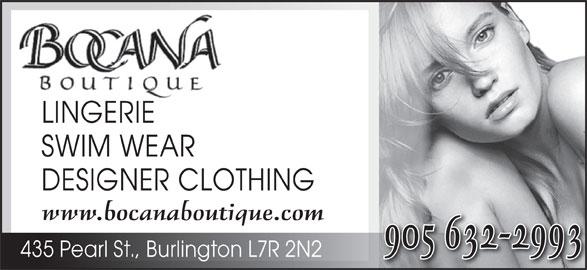Bocana Boutique (905-632-2993) - Display Ad - 435 Pearl St., Burlington L7R 2N2 LINGERIELINGERIE SWIM WEAR DESIGNER CLOTHING www.bocanaboutique.com 905 632-2993