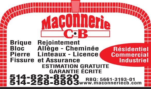 Maçonnerie C B (514-258-8803) - Annonce illustrée======= - BriqueRejointement Allège - Cheminée Bloc Résidentiel Linteaux - Licence Pierre Commercial Fissure et Assurance Industriel ESTIMATION GRATUITE GARANTIE ÉCRITE 514-823-8520 RBQ: 5661-3193-01 www.maconneriecb.com 514-258-8803