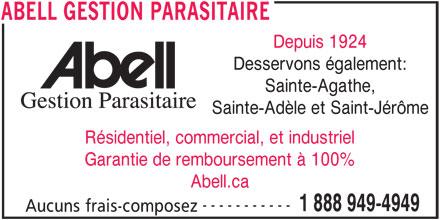 Abell Gestion Parasitaire (1-888-949-4949) - Annonce illustrée======= - Desservons également: Sainte-Agathe, Sainte-Adèle et Saint-Jérôme Résidentiel, commercial, et industriel Garantie de remboursement à 100% Abell.ca ----------- 1 888 949-4949 Aucuns frais-composez ABELL GESTION PARASITAIRE Depuis 1924