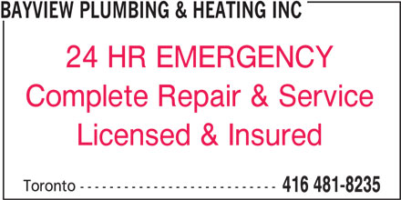 Bayview Plumbing & Heating Inc (416-481-8235) - Display Ad - BAYVIEW PLUMBING & HEATING INC 24 HR EMERGENCY Complete Repair & Service Licensed & Insured Toronto --------------------------- 416 481-8235